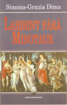 2. Labirint fără minotaur, eseuri critice, Bucureşti, Editura Ideea Europeană, 2008.